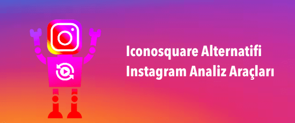 Iconosquare Alternatifi Instagram Analiz Araçları