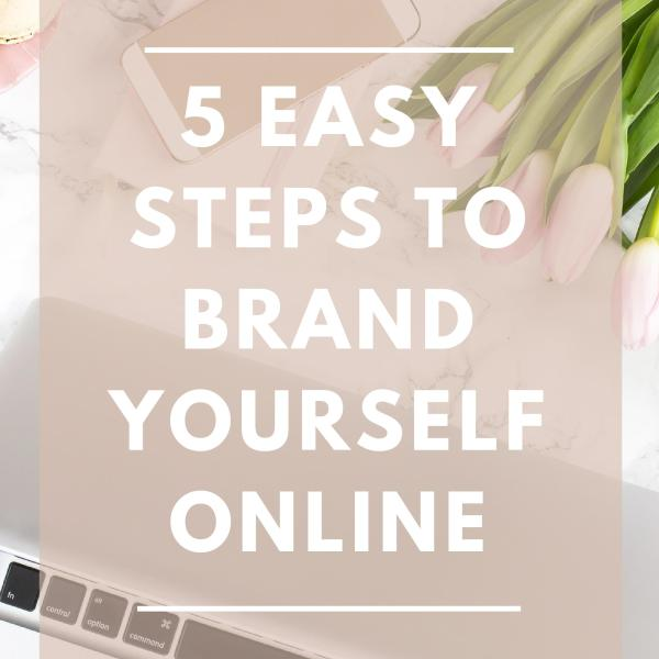 5 Easy Steps To Brand Yourself Online