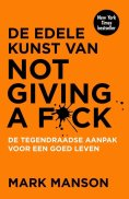 De edele kunst van Not giving a f*ck - Mark Manson