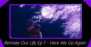 Remake Our Life Episode 1 – Here We Go Again