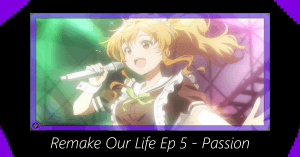 Remake Our Life Episode 5 – Passion