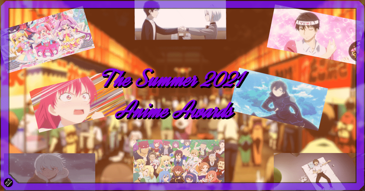 The Very Professional Summer 2021 Anime Awards