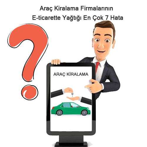 Araç Kiralama Firmalarının E-ticarette Yaptığı EnÇok 7 Hata