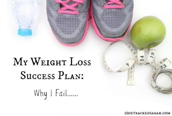 My Weight Loss Success Plan:  Why I Fail