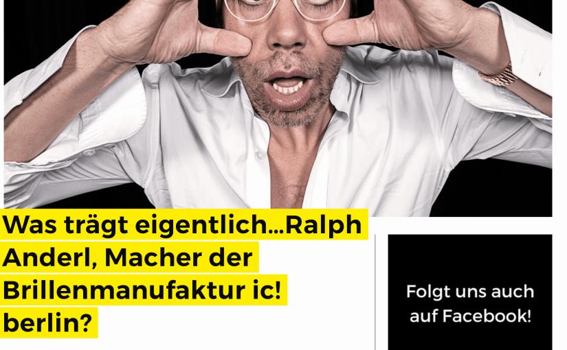 Was trägt eigentlich Ralph Anderl, ic! Berlin (für Business-Punk.com)