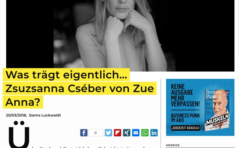 Was trägt eigentlich: Zsuzsanna Cséber von Zue Anna? (für Business-Punk.com)