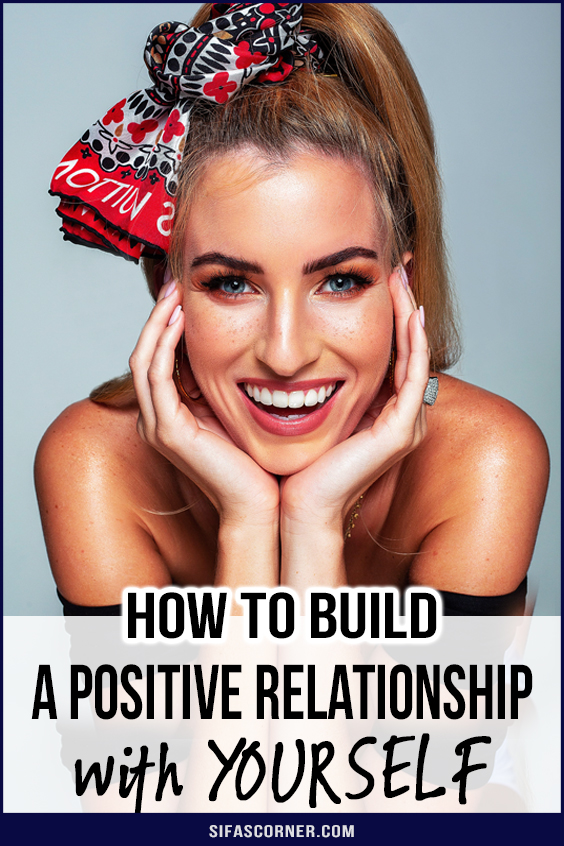 how to build a positive relationship with yourself