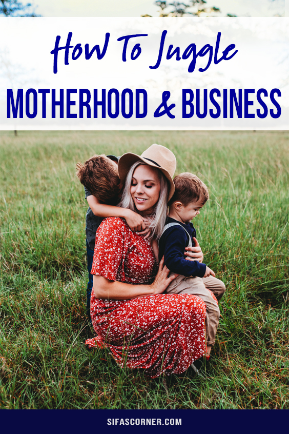 how to juggle motherhood and business