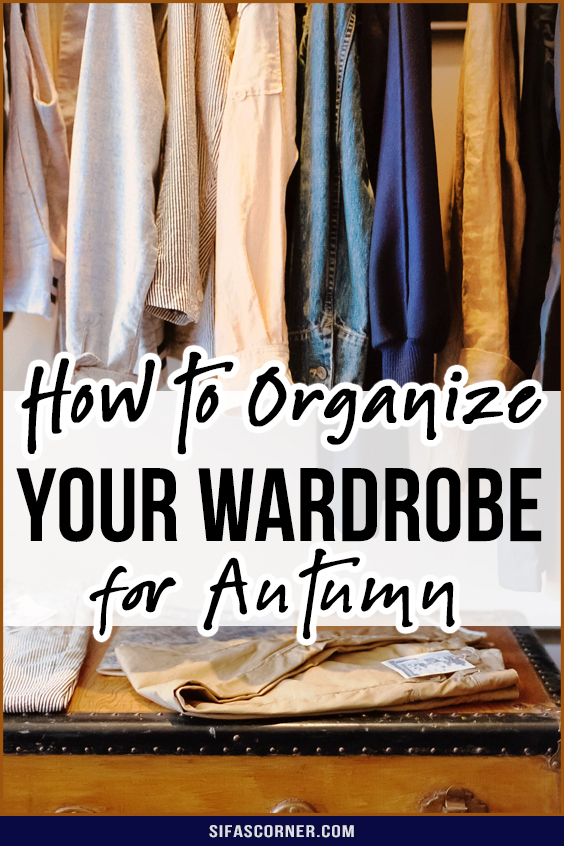 how to organize your wardrobe for Fall/Autumn