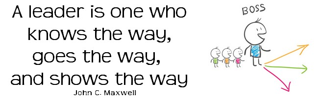 A leader is one who knows the way, goes the way, and shows the way.