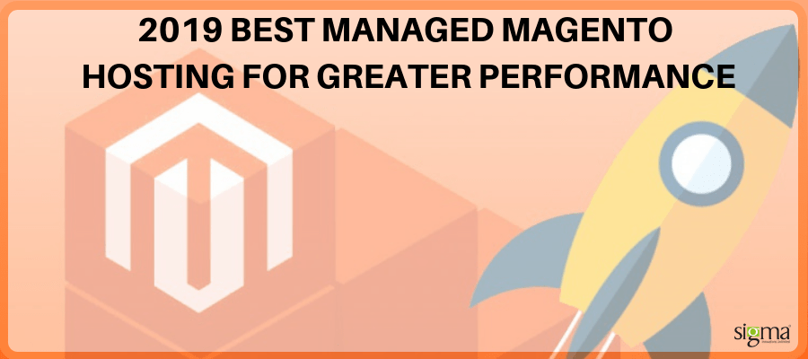 2019 Best Managed Magento Hosting for Greater Performance - Sigma Infosolutions