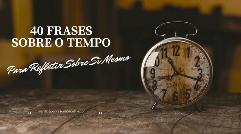 40 Frases Sobre O Tempo Para Refletir Sobre Si Mesmo