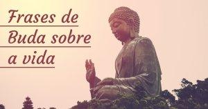 50 Frases De Buda Sobre a Vida Para Encontrar a Sua Paz Interior