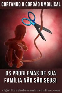 Cortando o cordão umbilical: Os problemas de sua família não são seus!