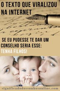 O Texto Que Viralizou Na Internet – Se Eu Pudesse Te Dar Um Conselho Seria Esse: Tenha Filhos!