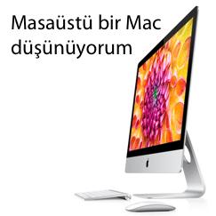 Masaüstü bir Mac Düşünüyorum