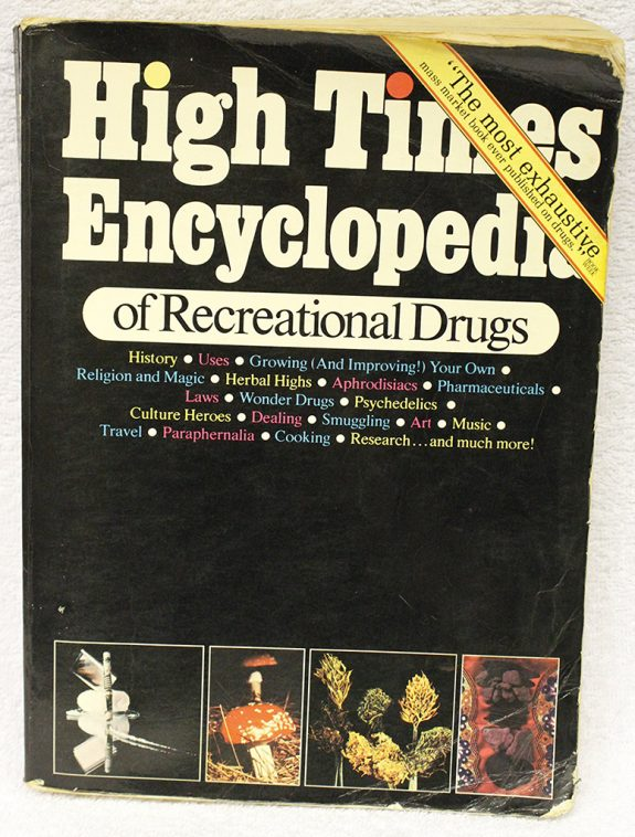 High Times Encyclopedia of Recreational Drugs: History, Uses, Growing Your Own, Religion and Magic, Herbal Highs, Aprhodesiacs, Pharmaceuticals, Wonder Drugs, Psychedelics, Culture Heroes, Smuggling Paperback – 1978