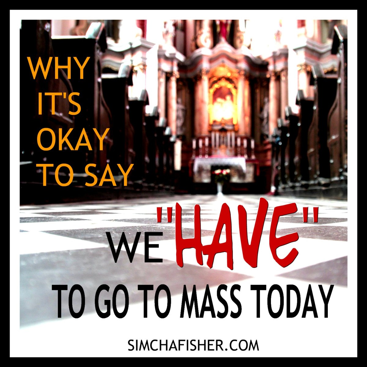 "Why it's okay to say I ""have"" to go to Mass today"