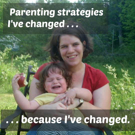 Parenting strategies I've changed ... because I've changed