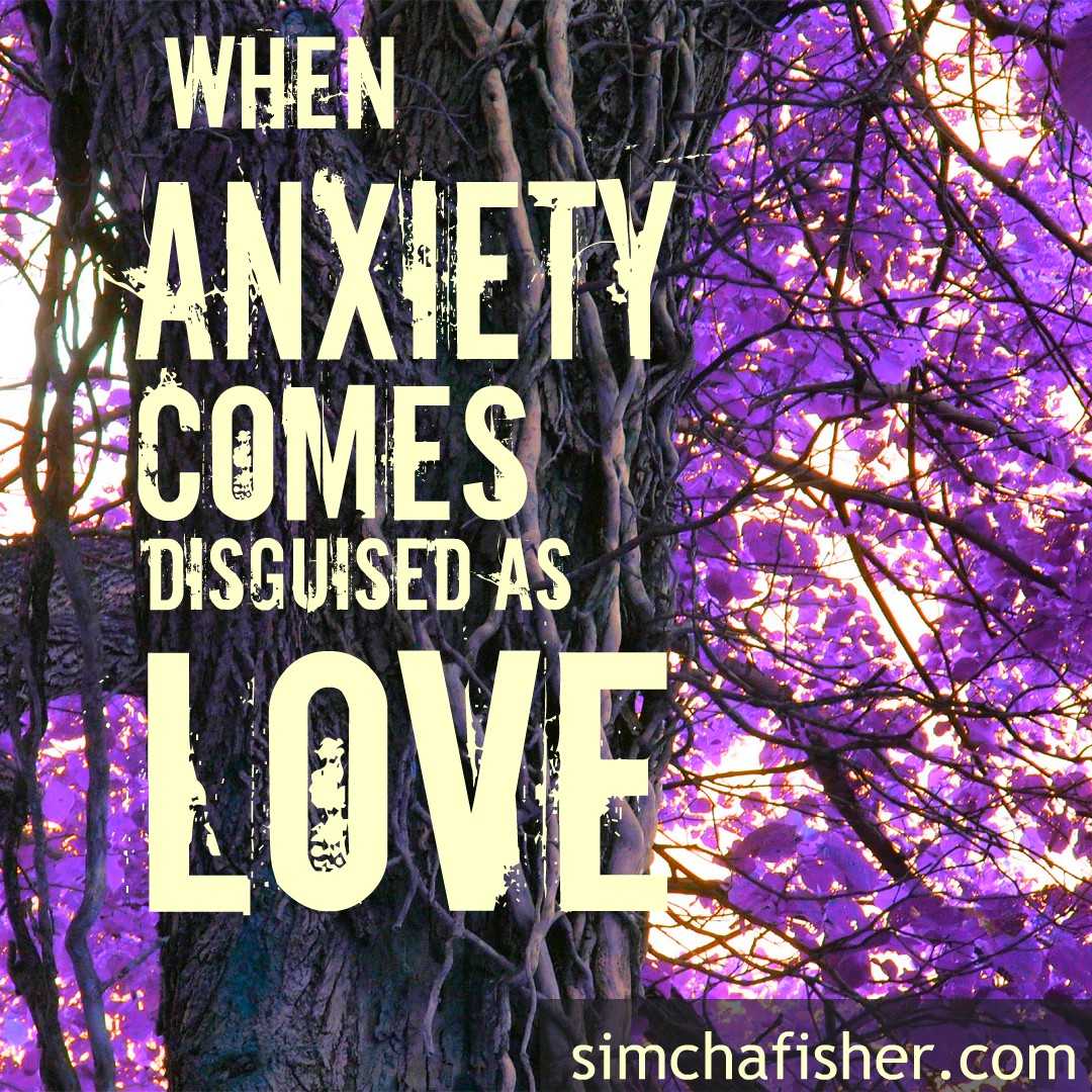 When anxiety comes disguised as love