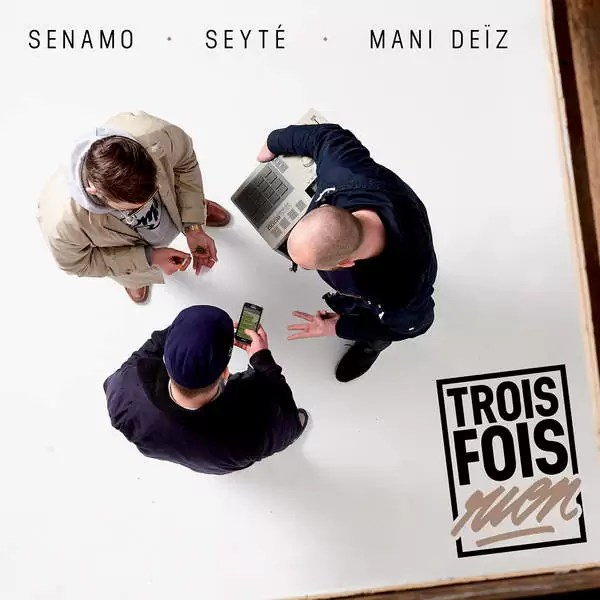 Senamo, Seyté, Mani Deïz - Trois fois rien