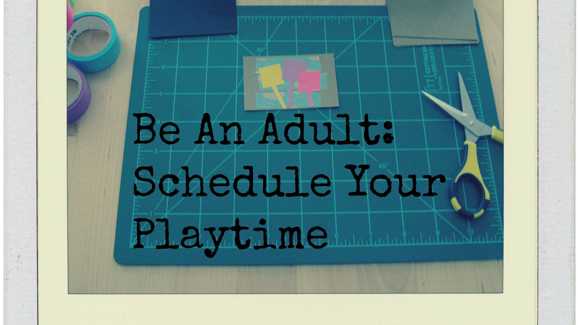 Be An Adult: Schedule Your Playtime