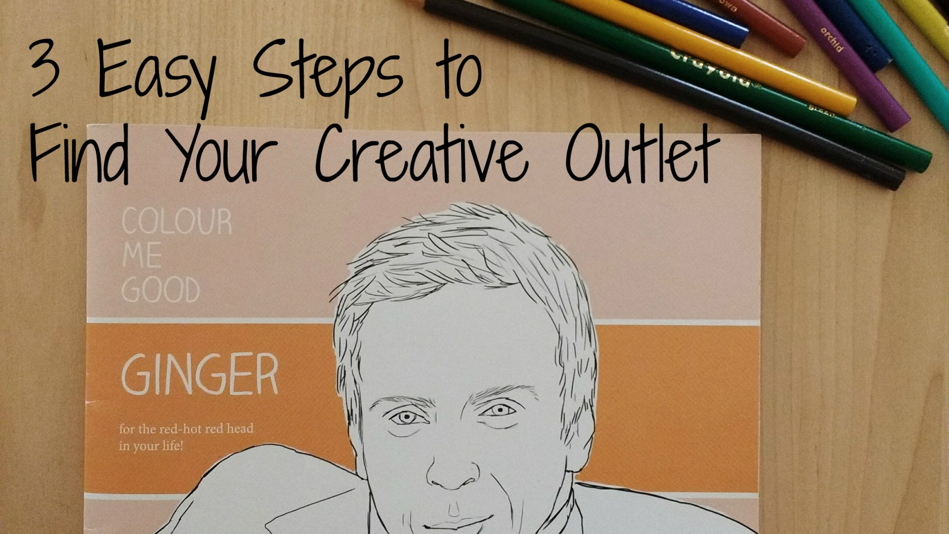 3 Easy Steps To Find Your Creative Outlet