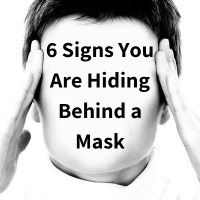 6 Signs You Are Hiding Behind a Mask