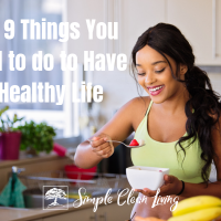 Top 9 Things You Need to Do to Have a Healthy Life