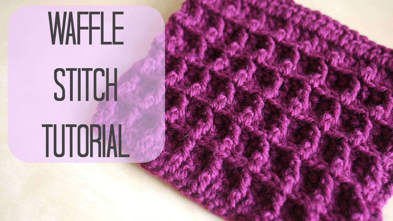 How To Crochet The Waffle Stitch Video Tutorial
