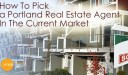 How To Pick A Portland Real Estate Agent In The Current Market