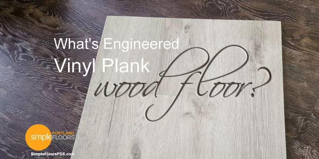 What's Engineered Vinyl Plank Wood Floor?
