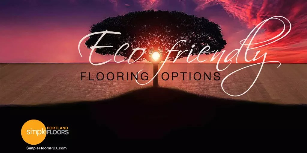 Eco Flooring Options eco-friendly flooring options | simplefloorspdx