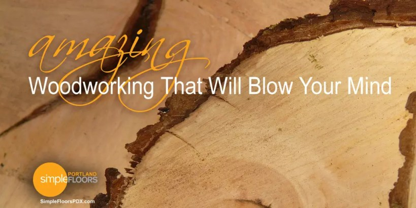 Amazing Woodworking That Will Blow Your Mind