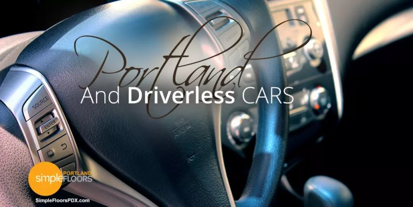 Portland And Driverless Cars – Are You Ready?