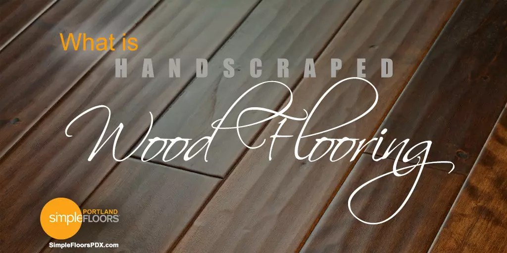 Handscraped flooring is wood flooring with a classic look