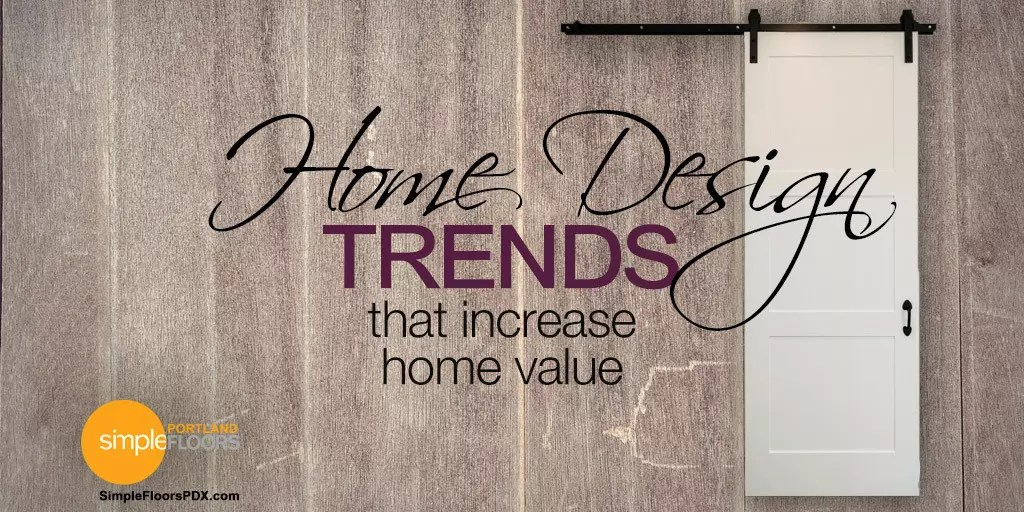 Top Home Design Trends That Increase Home Value