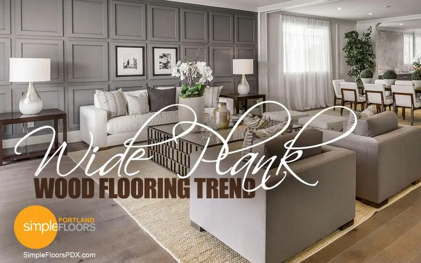 Wide Plank Wood Flooring Trend