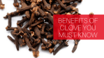 BENEFITS OF CLOVES YOU MUST KNOW