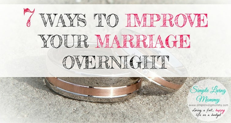 7 Ways to Improve Your Marriage Overnight!