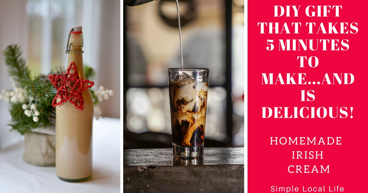 DIY Gift That Takes 5 Minutes to Make and is Delicious!- Homemade Irish Cream