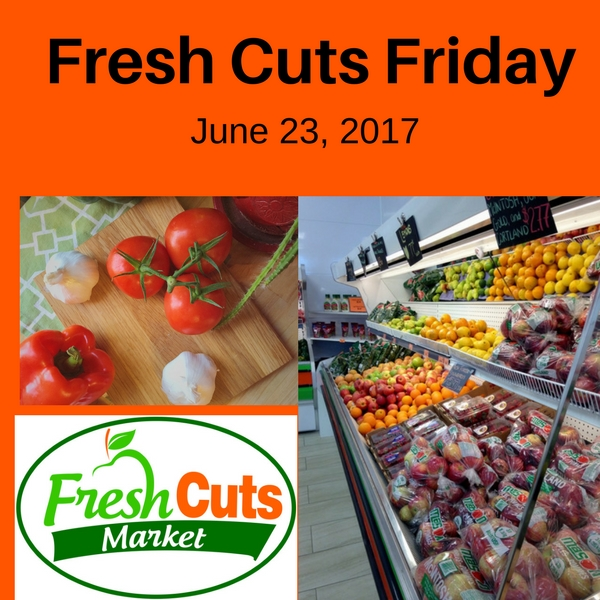 Fresh Cuts Friday at Fresh Cuts Market- June 23
