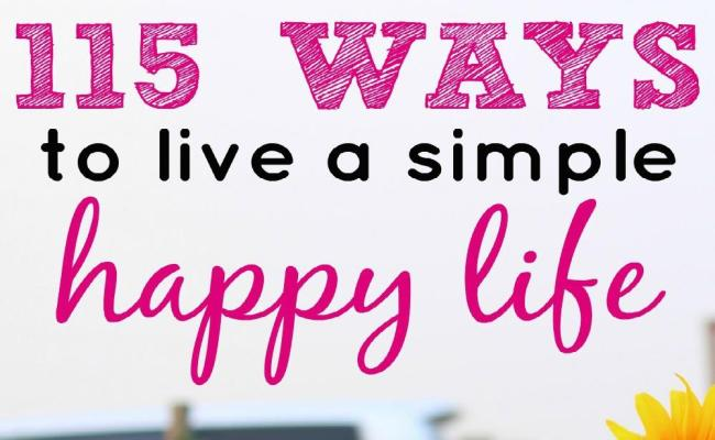 115 Ways To Start Living A Simple Happy Life Simple