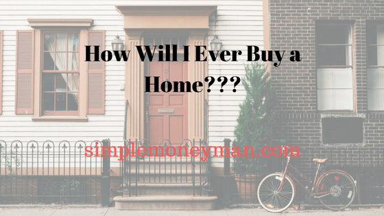 How Will I Ever Buy a Home simple money man