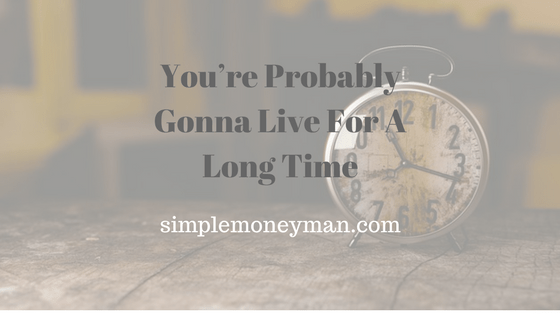 You're Probably Gonna Live For a Long Time simple money man