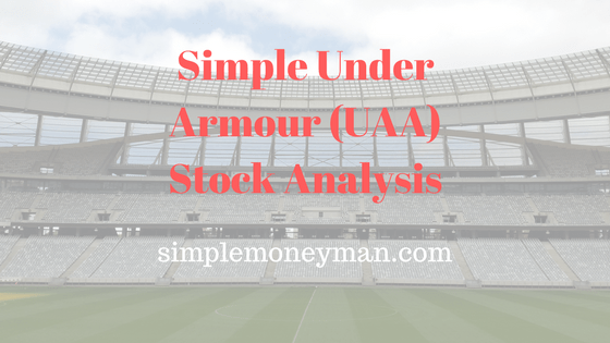 Simple Under Armour (UAA) Stock Analysis simple money man