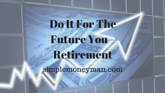 Do It For The Future You – Retirement simple money man