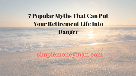 7 Popular Myths That Can Put Your Retirement Life Into Danger simple money man