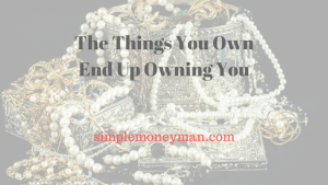 The Things You Own End Up Owning You simple money man