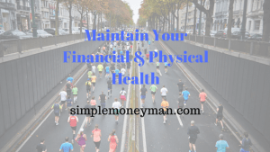 Maintain Your Financial & Physical Health simple money man